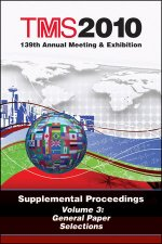 TMS 2010 139th Annual Meeting and Exhibition, Supplemental Proceedings, Volume 3, General Paper Selections
