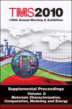 TMS 2010 139th Annual Meeting and Exhibition, Supplemental Proceedings, Volume 2, Materials Characterization, Computation, Modeling and Energy