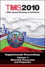TMS 2010 139th Annual Meeting and Exhibition: Supplemental Proceedings, Volume 1, Materials Processing and Properties